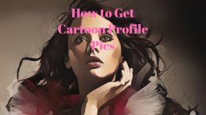 How to Get Cartoon Profile Pics