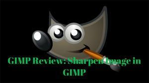 GIMP Review: Sharpen Image in GIMP