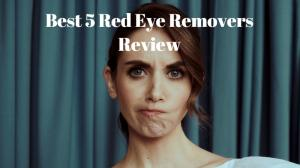 Best 5 Red Eye Removers Review